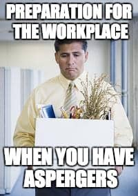 Preparation for the workplace when you have Asperger's Syndrome