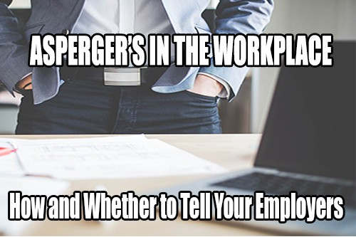 How and whether to tell your employers you have Aspergers